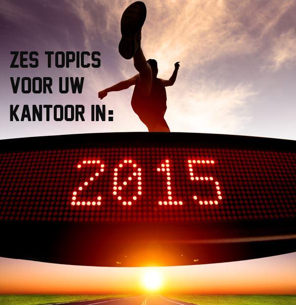 Zes topics voor uw kantoor in 2015